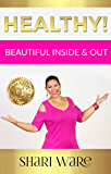 Healthy!: Beautiful Inside & Out