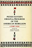 Peter Oliver's Origin and Progress of the American Rebellion: A Tory View