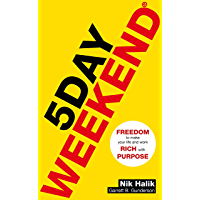 5 Day Weekend: Freedom to Make Your Life and Work Rich with Purpose: A how-to guide to building multiple streams of passive income (English Edition)