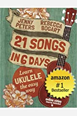 21 Songs in 6 Days: Learn to Play Ukulele the Easy Way: Book + Online Video (Beginning Ukulele Songs 1) Kindle Edition