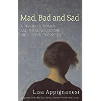 Mad, Bad and Sad: A History of Women and the Mind Doctors from 1800