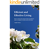 Efficient and Effective Living: How to reduce the amount of time and effort it takes to complete everyday tasks and chores