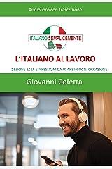 L'italiano al lavoro - AUDIOLIBRO: Sezione 1: le espressioni da usare in ogni circostanza (I libri di Italiano Semplicemente) (Italian Edition) Kindle Edition