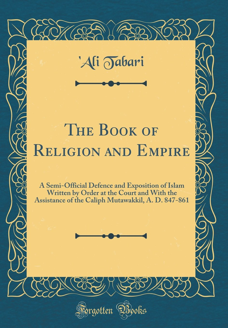 Read Online The Book of Religion and Empire: A Semi-Official Defence and Exposition of Islam Written by Order at the Court and With the Assistance of the Caliph Mutawakkil, A. D. 847-861 (Classic Reprint) PDF