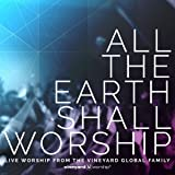 All The Earth Shall Worship: Live from the Vineyard Global Family