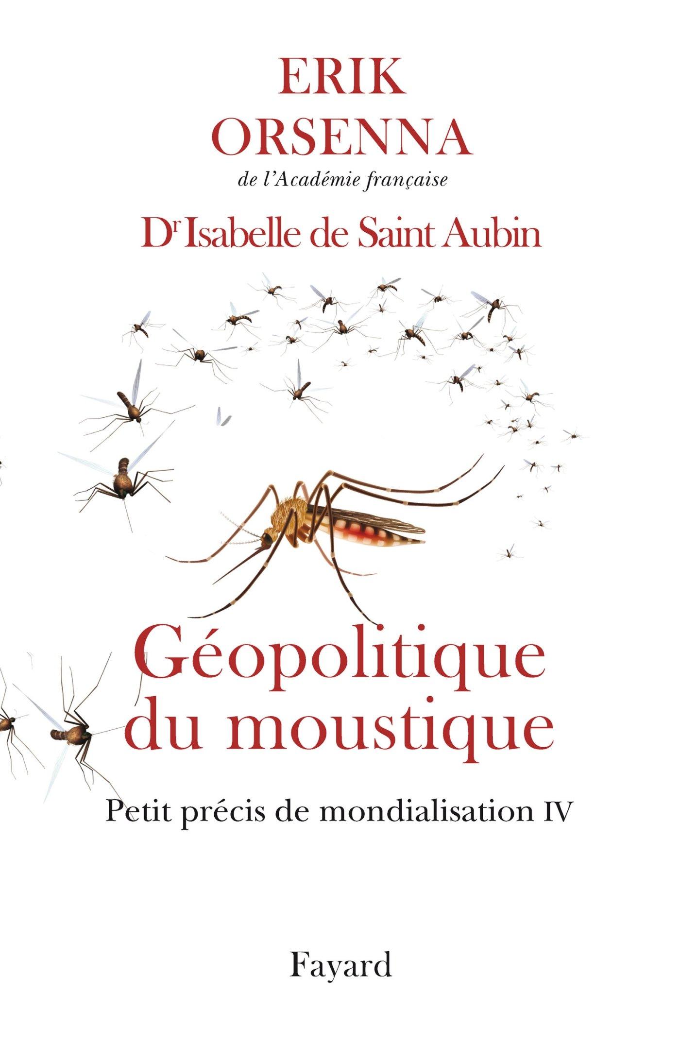 Amazon.fr - Géopolitique du moustique: Petit précis de mondialisation IV -  Orsenna, Erik, Saint-Aubin, Isabelle de - Livres