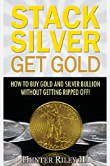Stack Silver Get Gold: How To Buy Gold And Silver Bullion Without Getting Ripped Off! Paperback