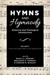 Hymns and Hymnody: Historical and Theological Introductions, Volume 3: From the English West to the Global South Kindle Edition