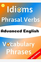 ADVANCED ENGLISH: Idioms, Phrasal Verbs, Vocabulary and Phrases: 700 Expressions of Academic Language Kindle Edition
