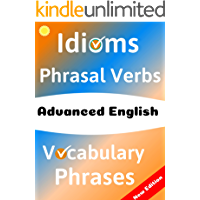 ADVANCED ENGLISH: Idioms, Phrasal Verbs, Vocabulary and Phrases: 700 Expressions of Academic Language