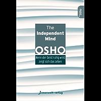 The Independent Mind: Wenn der Geist ruhig wird, zeigt sich das Leben (Edition Osho) (German Edition)