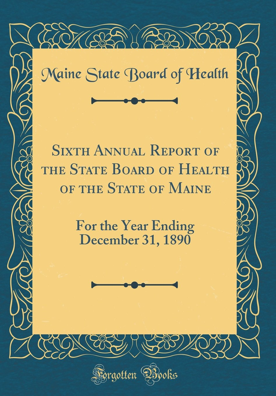 Sixth Annual Report of the State Board of Health of the State of Maine: For the Year Ending December 31, 1890 (Classic Reprint) pdf