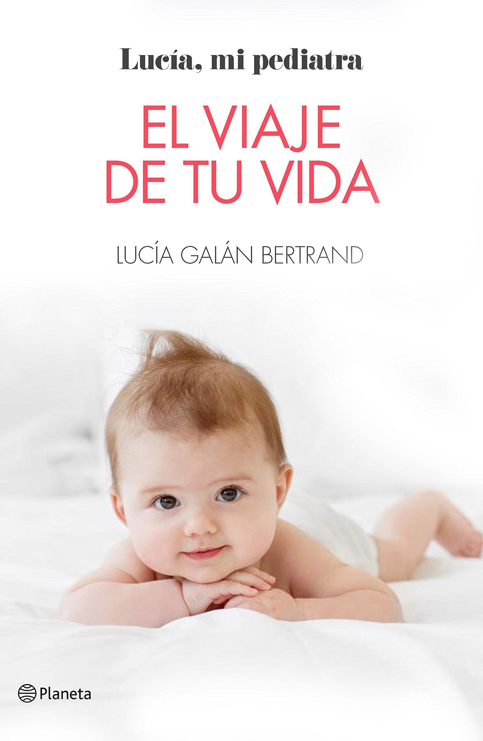 El viaje de tu vida (Prácticos) Tapa blanda – 10 abr 2018 Lucía Galán Bertrand Editorial Planeta 8408184806 Advice on parenting