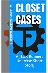 Closet Cases: A fLUX Runners Universe Short Story (The Intergalactic Rapscallion Adventures Presents: Trae and Fergus In:) Kindle Edition