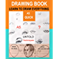 Drawing Book: LEARN TO DRAW EVERYTHING FOR BEGINNER AND ARTISTS (English Edition)