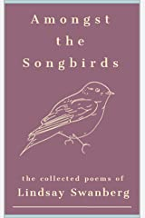 Amongst the Songbirds: A Collection of Poems Kindle Edition