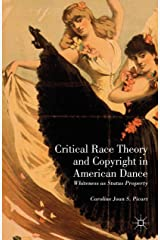 Critical Race Theory and Copyright in American Dance: Whiteness as Status Property Kindle Edition