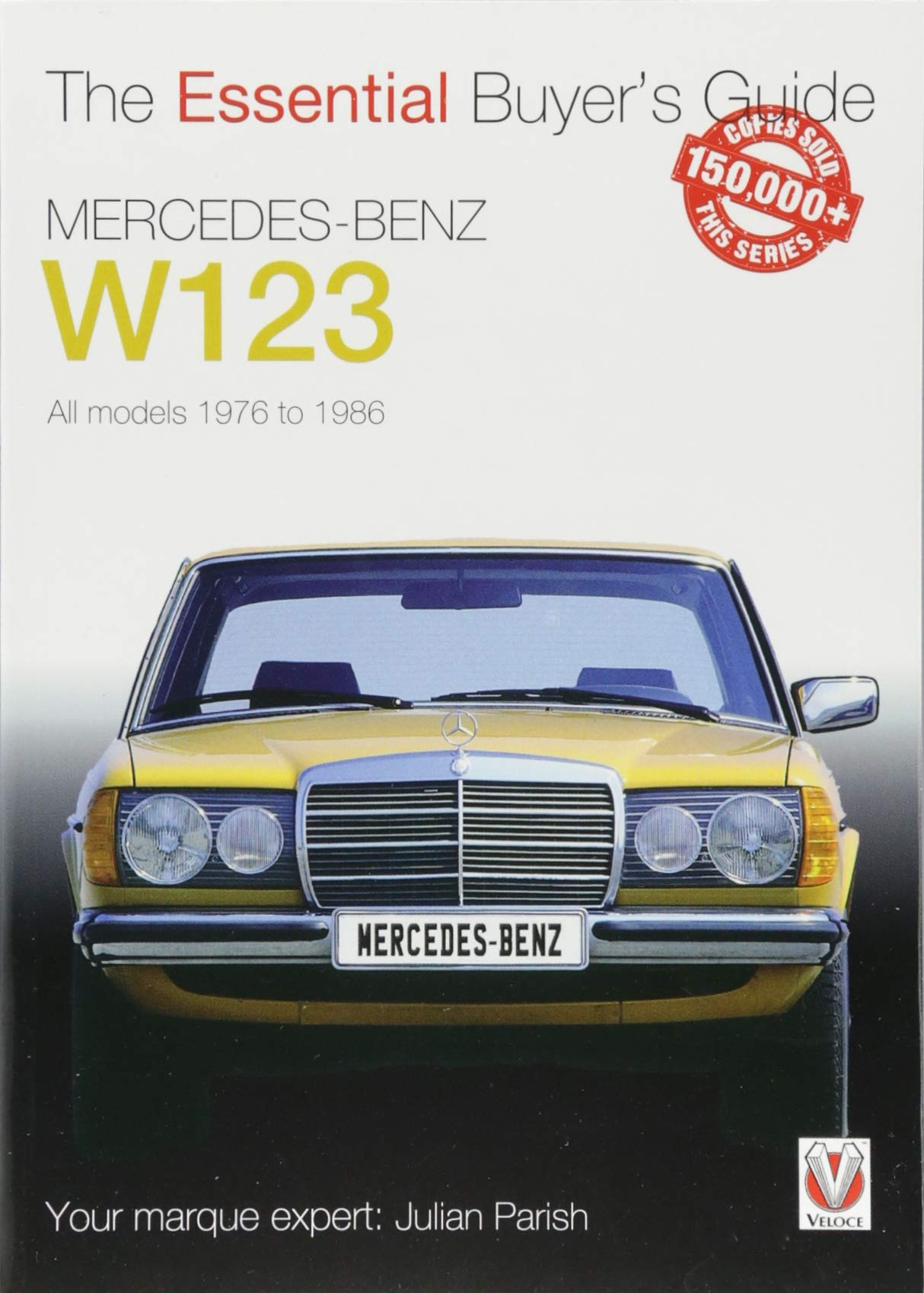 Mercedes-Benz W123 All models 1976 to 1986: Essential Buyer's Guide series:  Amazon.co.uk: Julian Parish: 9781845849269: Books