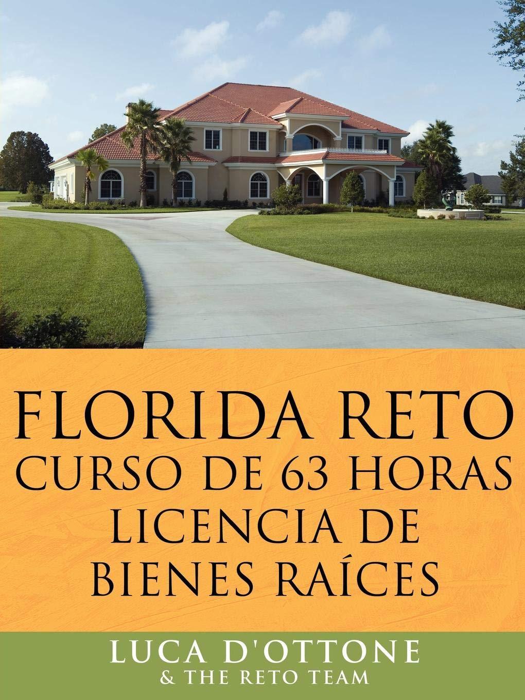 FLORIDA RETO curso de 63 horas licencia de bienes raices: Amazon.es: Luca DOttone and the RETO team: Libros en idiomas extranjeros