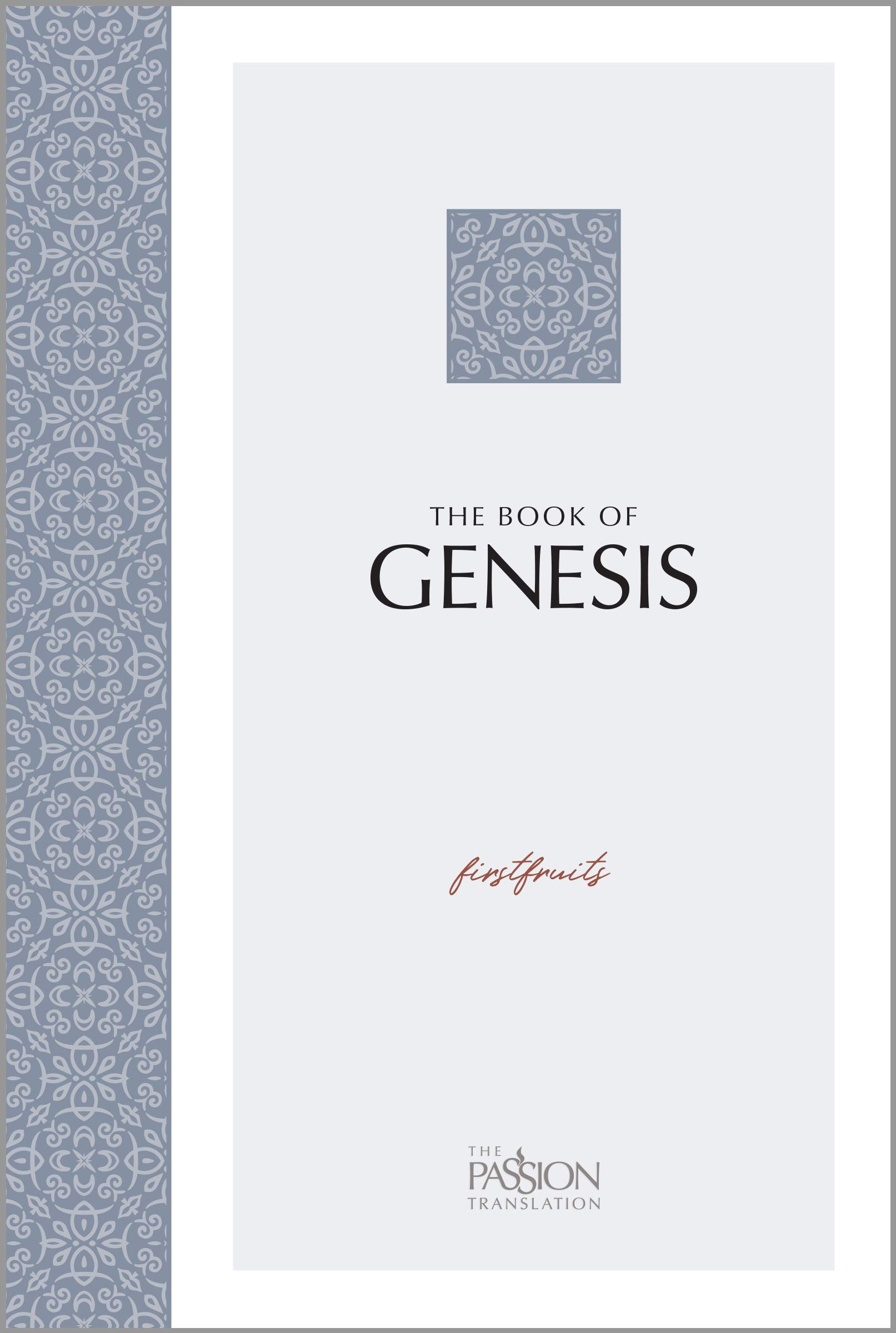 The Book of Genesis: Firstfruits (The Passion Translation) (Paperback) – A Heartfelt Translation of the Book of Genesis…