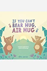 If You Can't Bear Hug, Air Hug: A Book Inspired by Social Distancing Kindle Edition