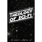 The Theology of Sci-Fi: The Christian's Guide to the Galaxy