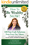 How To Be Wealthy NOW! 108 Fast Cash Solutions From Every Day Talents (Fast Cash: A Step-By-Step Guide)