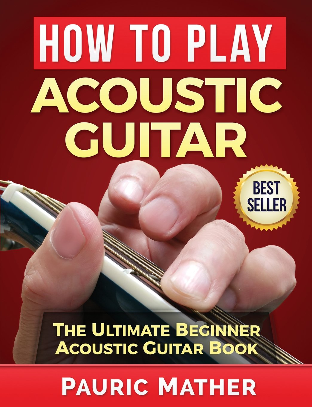 How To Play Acoustic Guitar The Ultimate Beginner Secret Teacher Dounloadable Courses For Beginners Book Pauric Mather 9781546500803 Books