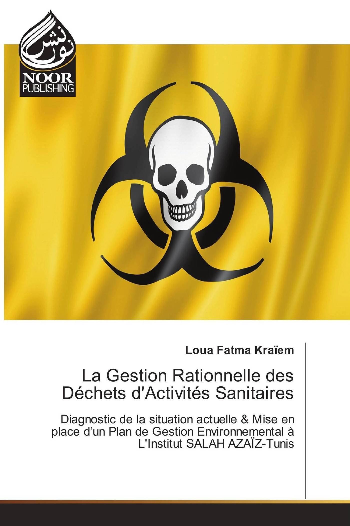 La Gestion Rationnelle des Déchets d'Activités Sanitaires: Diagnostic de la situation actuelle & Mise en place d'un Plan de Gestion Environnemental à L'Institut SALAH AZAÏZ-Tunis (French Edition) pdf