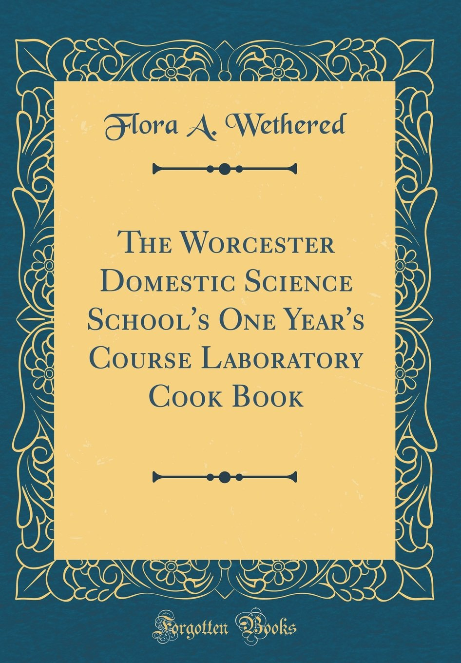 Read Online The Worcester Domestic Science School's One Year's Course Laboratory Cook Book (Classic Reprint) pdf