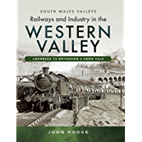 Railways and Industry in the Western Valley: Aberbeeg to Brynmawr and Ebbw Vale (South Wales Valleys)