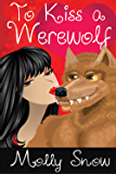 To Kiss a Werewolf (Werewolf Kisses, Book 1)