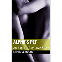 Alpha's Pet : An Explicit Gay Love Story (English Edition)