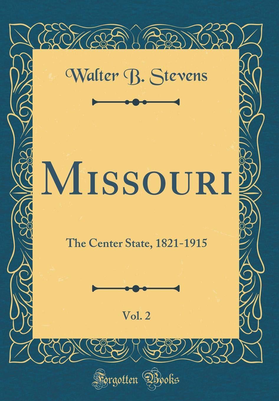 Missouri, Vol. 2: The Center State, 1821-1915 (Classic Reprint) Text fb2 ebook
