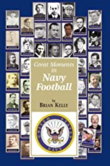Great Moments in Navy Football: From the beginning of football all the way to Navy's 2018 team Paperback