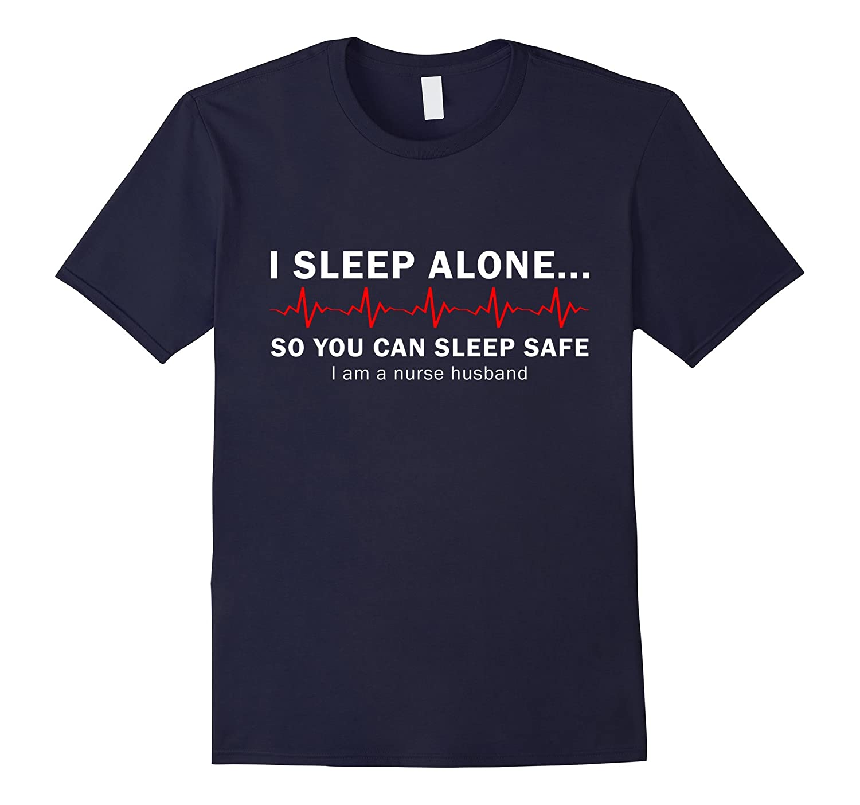 Mens I Sleep Alone Proud Husband Of Nurse Wife Shirt-TJ