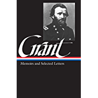 Ulysses S. Grant: Memoirs & Selected Letters (LOA #50) (Library of America Civil War Memoirs Collection Book 1)