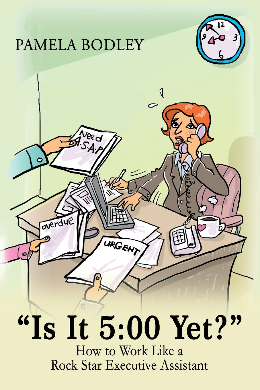 """Read Online """"Is it 5:00 Yet?"""": How to perform like a rock star Executive Assistant! ebook"""