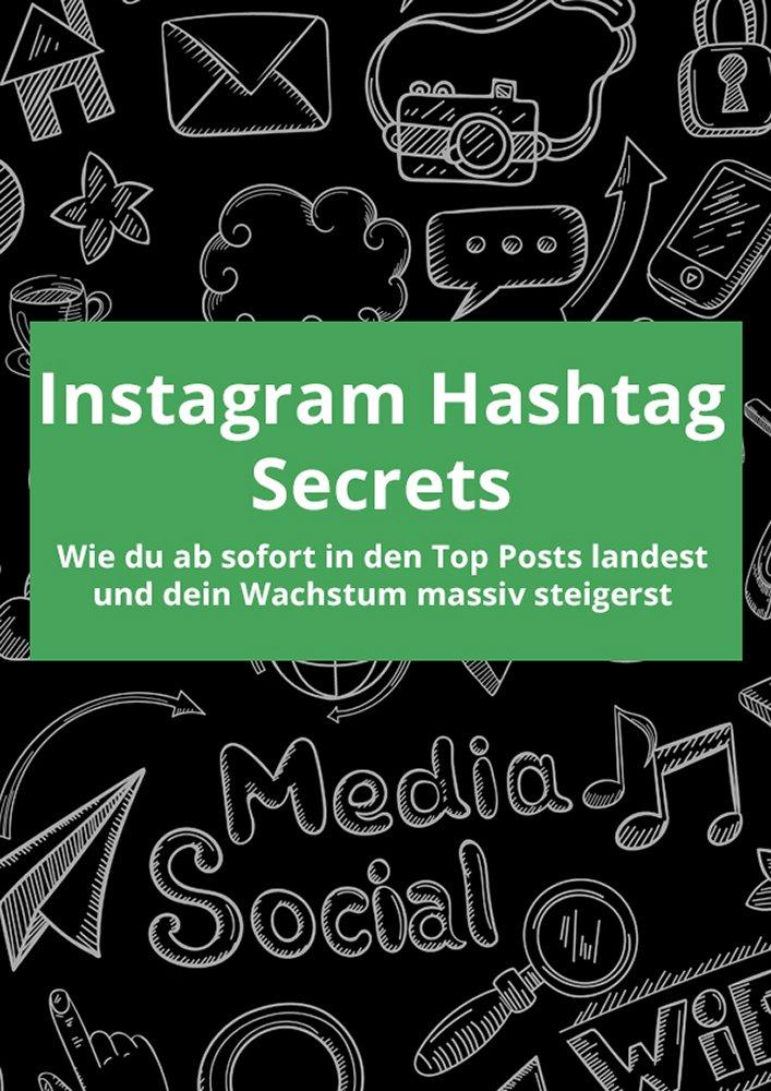 Instagram Hashtag Secrets  Wie Du Ab Sofort In Den Top Posts Landest Und Dein Wachstum Massiv Steigerst