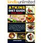 Atkins Diet Guide 2019-2020 : The Complete Beginner's Guide and Step by Step Simpler Way to Lose Weight (Over 300 Delicious Atkins Diet Recipes for Quick and Smart People)
