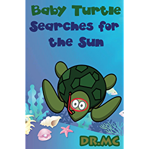 Baby Turtle Searches for the Sun: Children's Animal Bed Time Story (Beginner Early Readers (Preschool picture book) Good…
