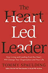 The Heart-Led Leader: How Living and Leading from the Heart Will Change Your Organization and Your Life Hardcover