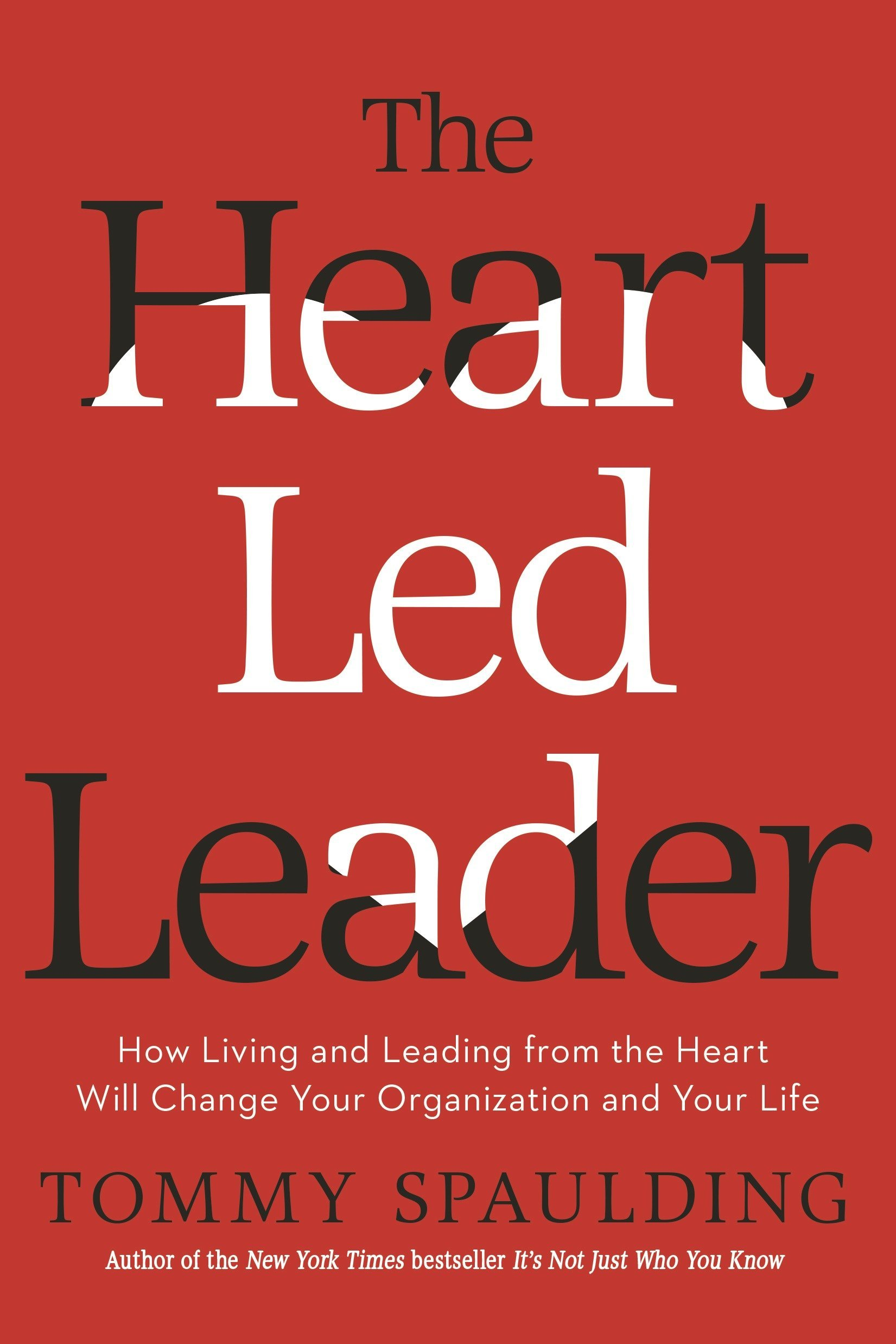 The Heart-Led Leader: How Living and Leading from the Heart Will Change Your  Organization and Your Life: Tommy Spaulding: 9780553419030: Amazon.com:  Books