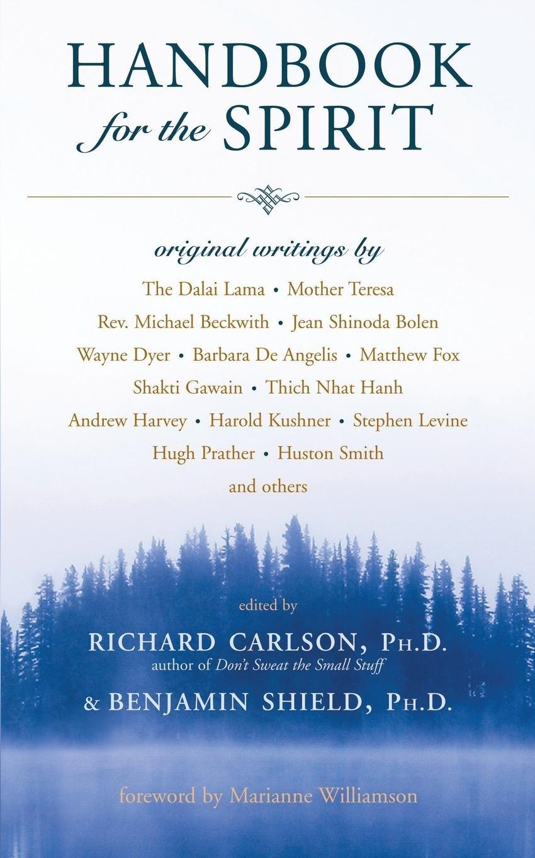 Handbook For The Spirit: Richard Carlson, Benjamin Shield, Marianne  Williamson: 9781577316138: Amazon: Books