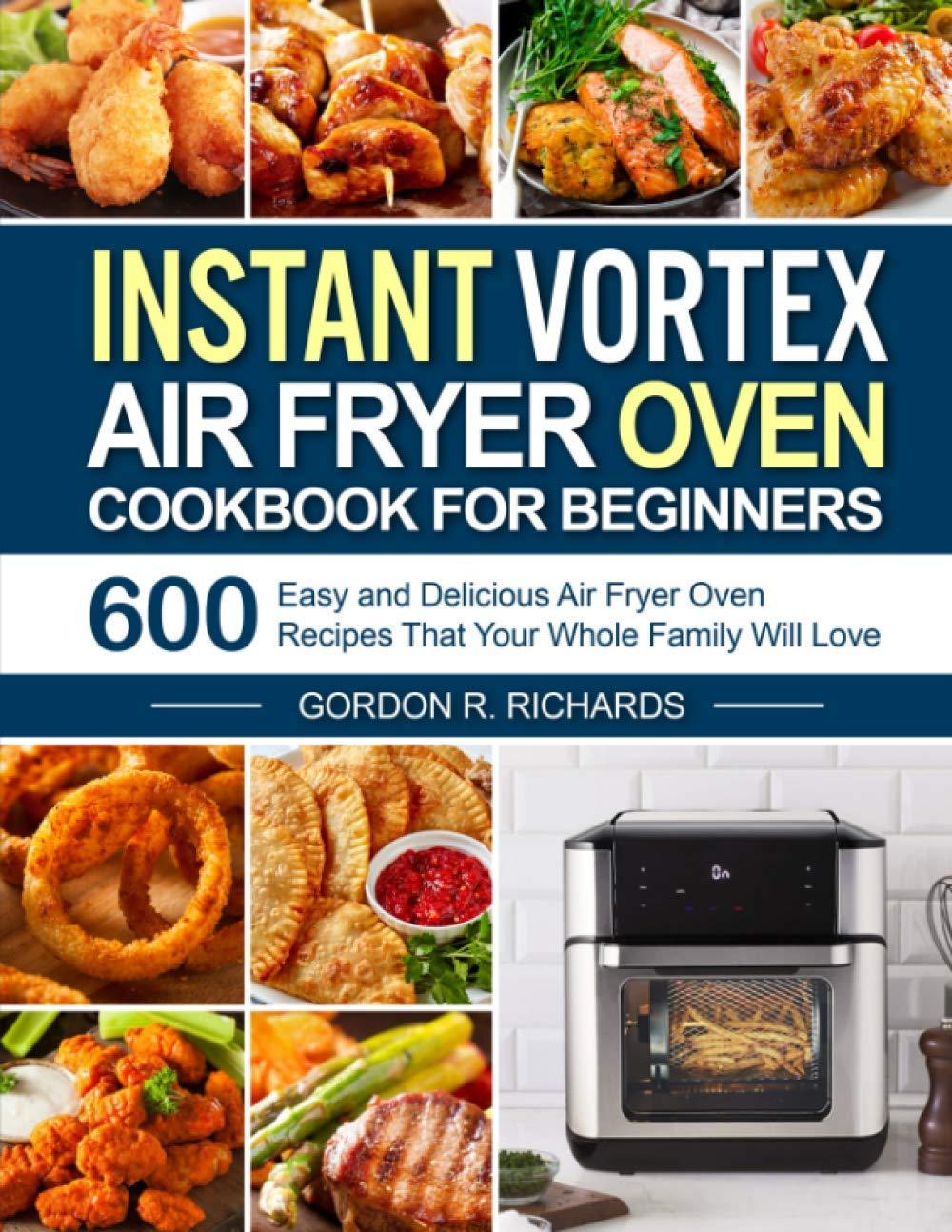 Instant Vortex Air Fryer Oven Cookbook for Beginners: 600 ...