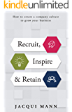Recruit, Inspire & Retain: How to create a company culture to grow your business