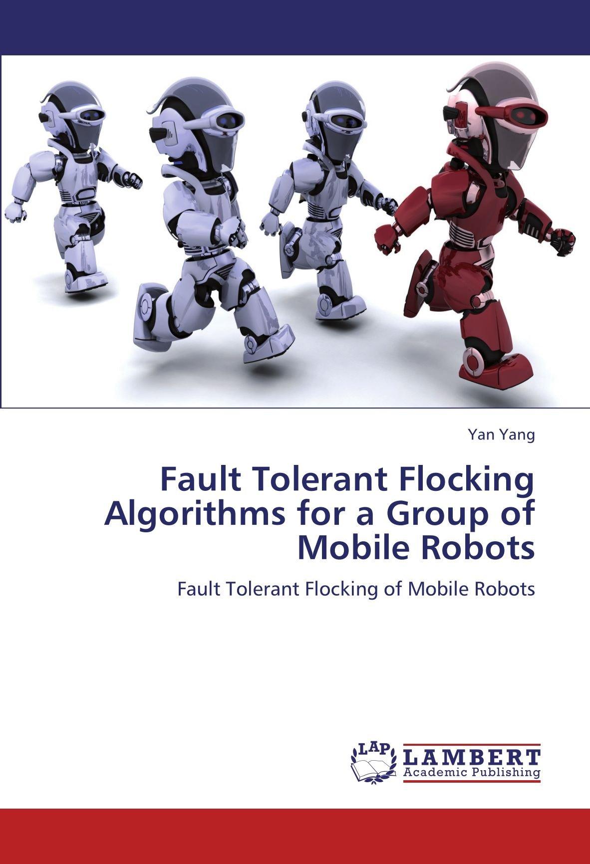 Download Fault Tolerant Flocking Algorithms for a Group of Mobile Robots: Fault Tolerant Flocking of Mobile Robots ebook