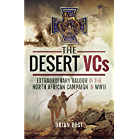 The Desert VCs: Extraordinary Valour in the North African Campaign in WWII