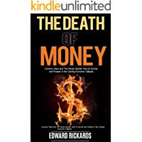 The Death of Money: Currency Wars and the Money Bubble: How to Survive and Prosper in the Coming Economic Collapse (SHTF Survival Book 3) (English Edition)