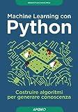 Machine learning con Python. Costruire algoritmi per generare conoscenza: 1